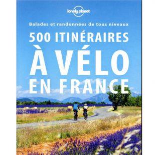 500 itinéraires à vélo en France - Lonely Planet